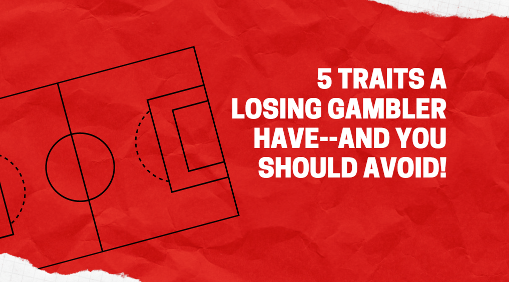 5 Traits A losing Gambler Have